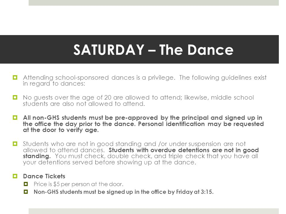 SATURDAY – The Dance (Again)  Dress Code for Homecoming: Dress must be tasteful and appropriate.