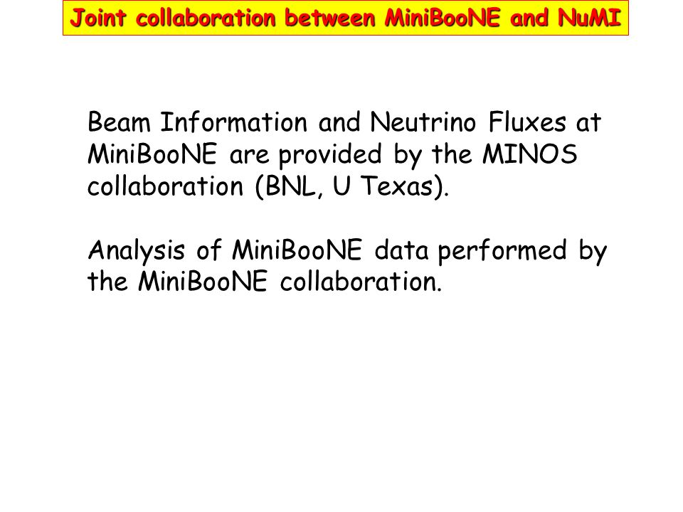 Beam Information and Neutrino Fluxes at MiniBooNE are provided by the MINOS collaboration (BNL, U Texas). Analysis of MiniBooNE data performed by the