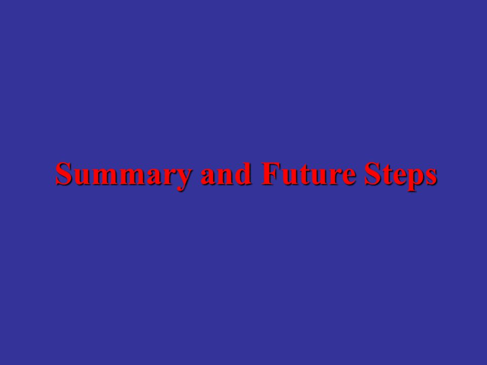 Summary and Future Steps