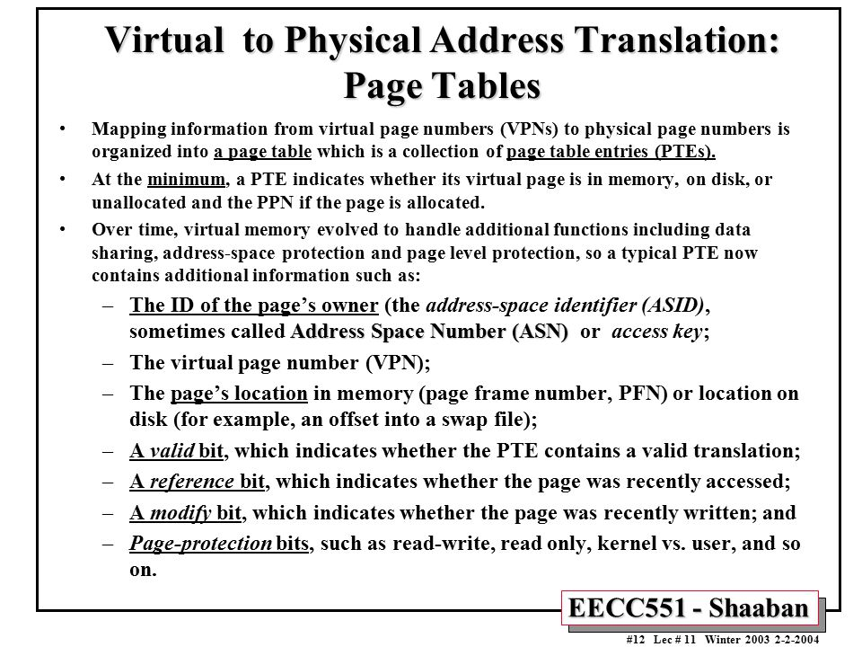 EECC551 - Shaaban #12 Lec # 11 Winter 2003 2-2-2004 Virtual to Physical Address Translation: Page Tables Mapping information from virtual page numbers