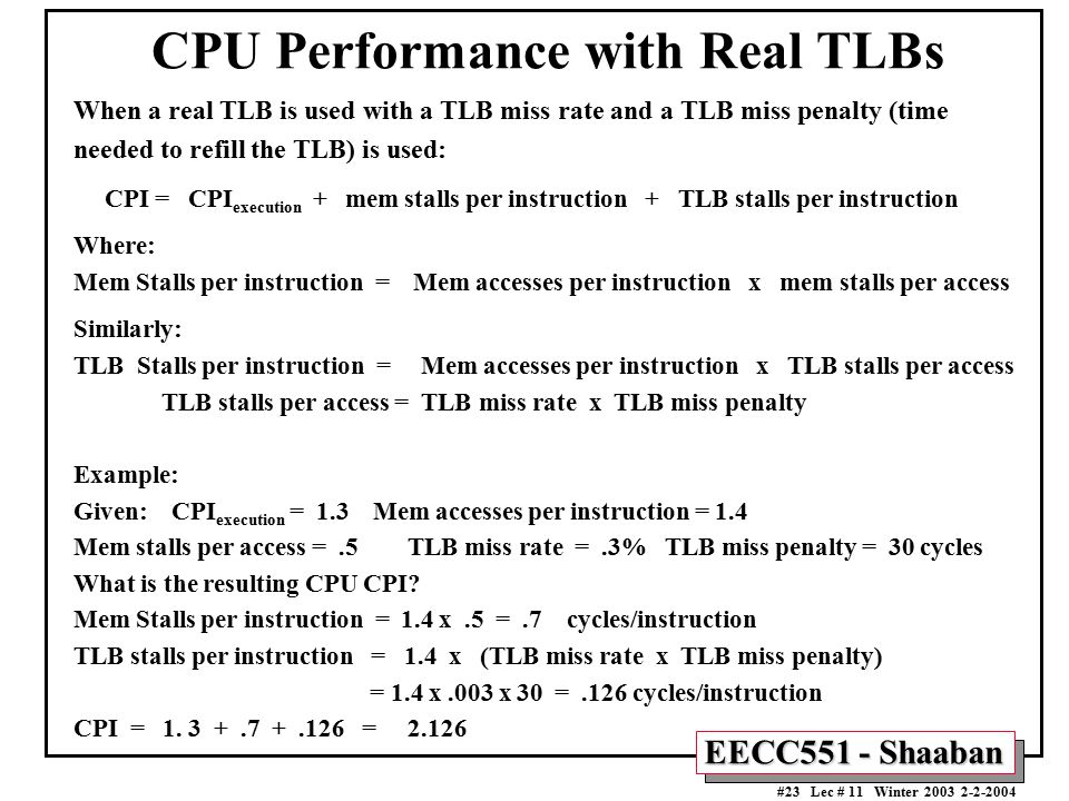 EECC551 - Shaaban #23 Lec # 11 Winter 2003 2-2-2004 CPU Performance with Real TLBs When a real TLB is used with a TLB miss rate and a TLB miss penalty