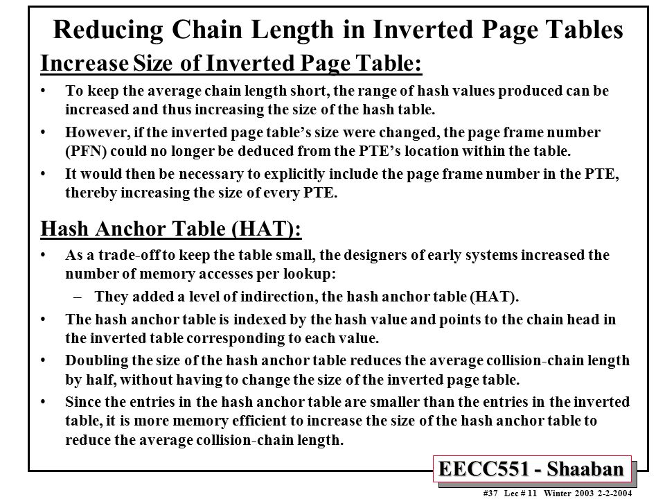 EECC551 - Shaaban #37 Lec # 11 Winter 2003 2-2-2004 Reducing Chain Length in Inverted Page Tables Increase Size of Inverted Page Table: To keep the av