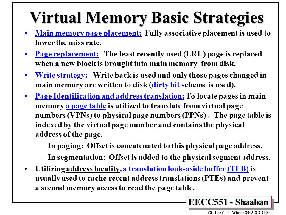 EECC551 - Shaaban #8 Lec # 11 Winter 2003 2-2-2004 Virtual Memory Basic Strategies Main memory page placement: Fully associative placement is used to