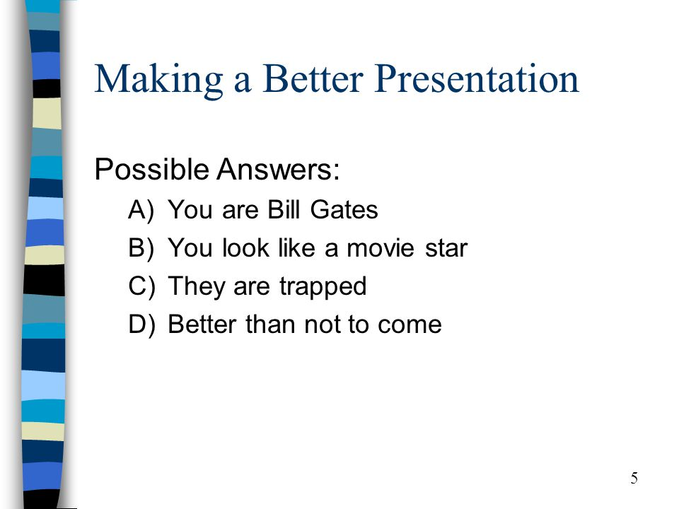 6 Making a Better Presentation Know your audience Select your focus Help your audience understand Help your audience memorize