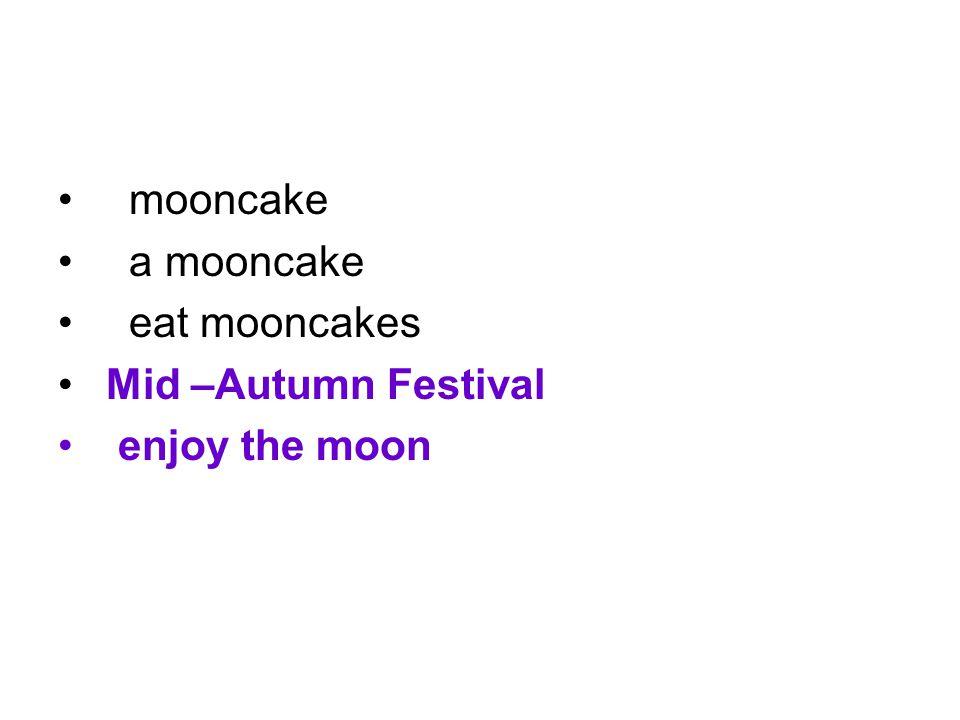 mooncake a mooncake eat mooncakes Mid –Autumn Festival enjoy the moon