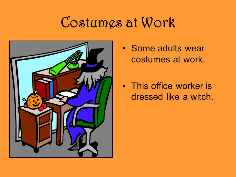 Costumes at Work Some adults wear costumes at work. This office worker is dressed like a witch.