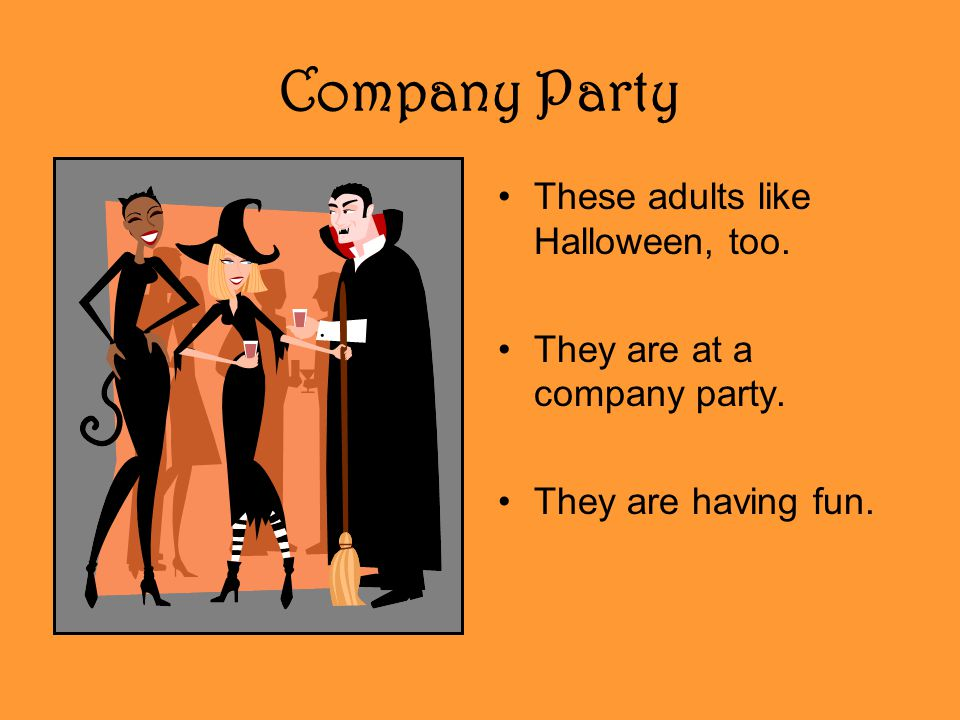 Company Party These adults like Halloween, too. They are at a company party. They are having fun.