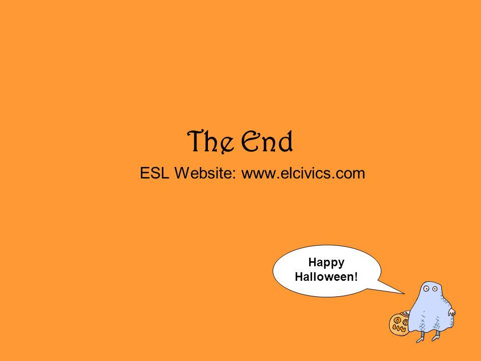 The End ESL Website: www.elcivics.com Happy Halloween!
