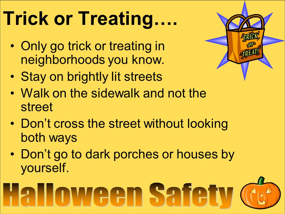 Trick or Treating…. Only go trick or treating in neighborhoods you know.