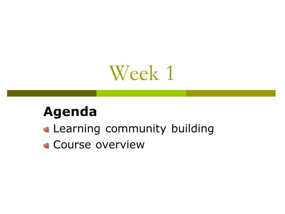 Week 1 Agenda Learning community building Course overview