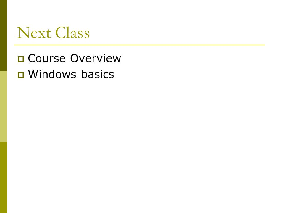 Next Class  Course Overview  Windows basics