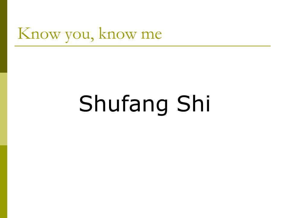 Know you, know me Shufang Shi