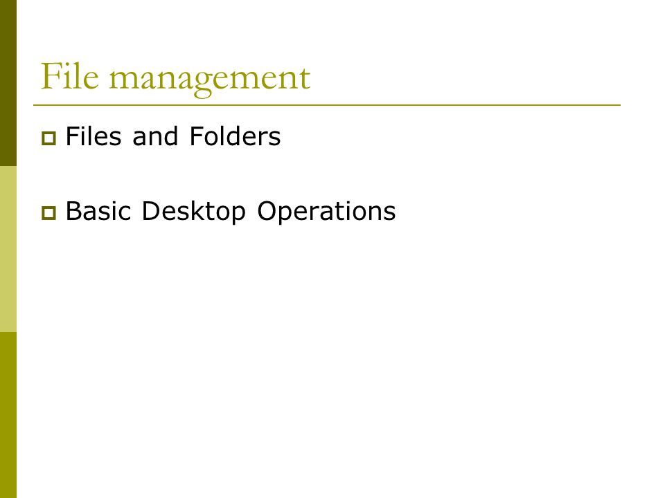 File management  Files and Folders  Basic Desktop Operations