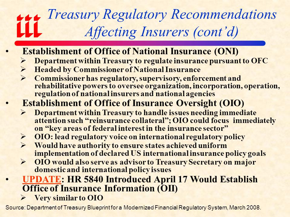 Treasury Regulatory Recommendations Affecting Insurers Source: Department of Treasury Blueprint for a Modernized Financial Regulatory System, March 2008.