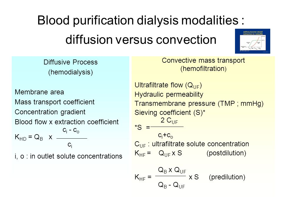Blood purification dialysis modalities : diffusion versus convection Diffusive Process (hemodialysis) Membrane area Mass transport coefficient Concentration gradient Blood flow x extraction coefficient c i - c o K HD = Q B x c i i, o : in outlet solute concentrations Convective mass transport (hemofiltration ) Ultrafiltrate flow (Q UF ) Hydraulic permeability Transmembrane pressure (TMP ; mmHg) Sieving coefficient (S)* 2 C UF *S = c i +c o C UF : ultrafiltrate solute concentration K HF = Q UF x S (postdilution) Q B x Q UF K HF = x S (predilution) Q B - Q UF
