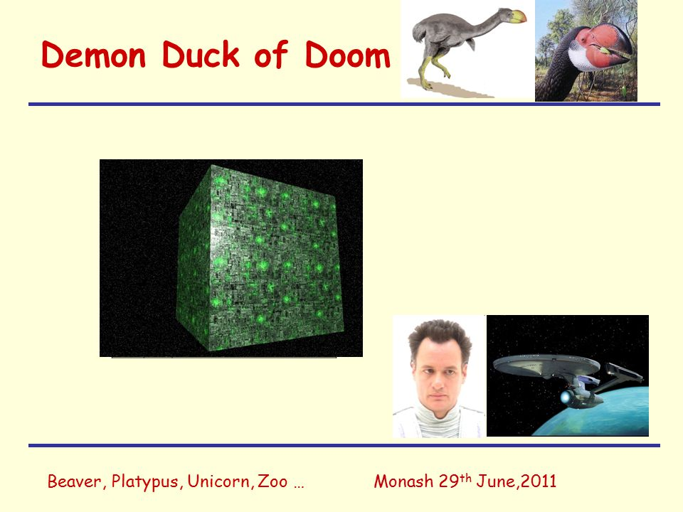 Beaver, Platypus, Unicorn, Zoo …Monash 29 th June,2011 Demon Duck of Doom nmTotal 62 43 34 2 6