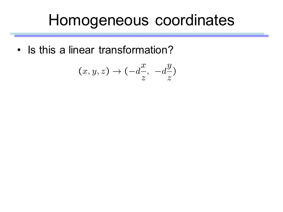 Homogeneous coordinates Is this a linear transformation