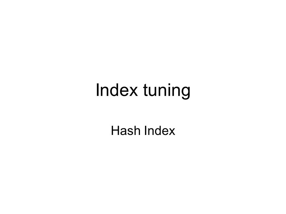 Index tuning Hash Index