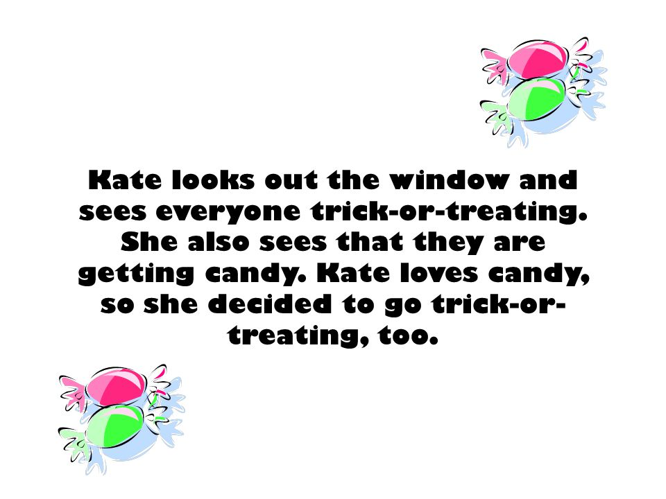 Kate looks out the window and sees everyone trick-or-treating.