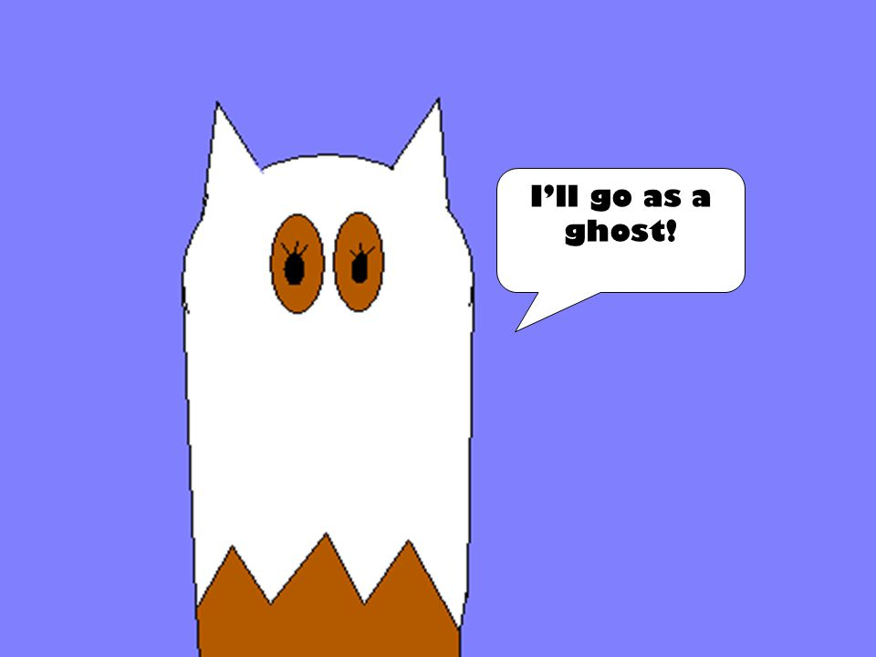 I'll go as a ghost!