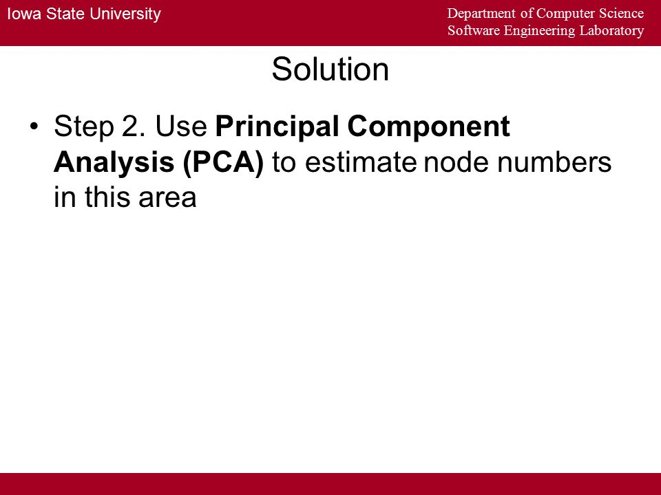 Iowa State University Department of Computer Science Software Engineering Laboratory Principal Component Analysis (PCA) An important statistics technique 511 grade 531 grade Mike IQ 511 grade 531 grade The first (principal) component The second component