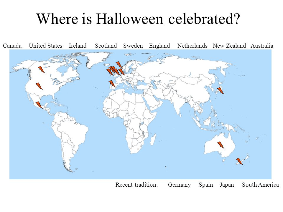 United StatesCanadaEnglandIrelandScotland GermanyJapanSpain AustraliaNew ZealandSwedenNetherlands Recent tradition: Where is Halloween celebrated.