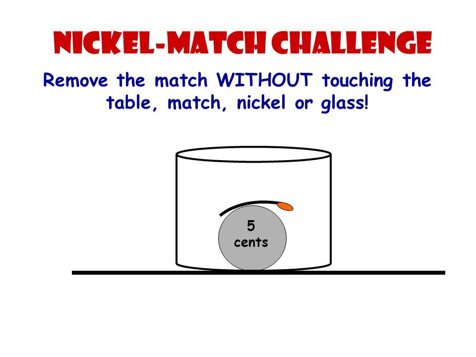 Nickel-Match Challenge Shhh.