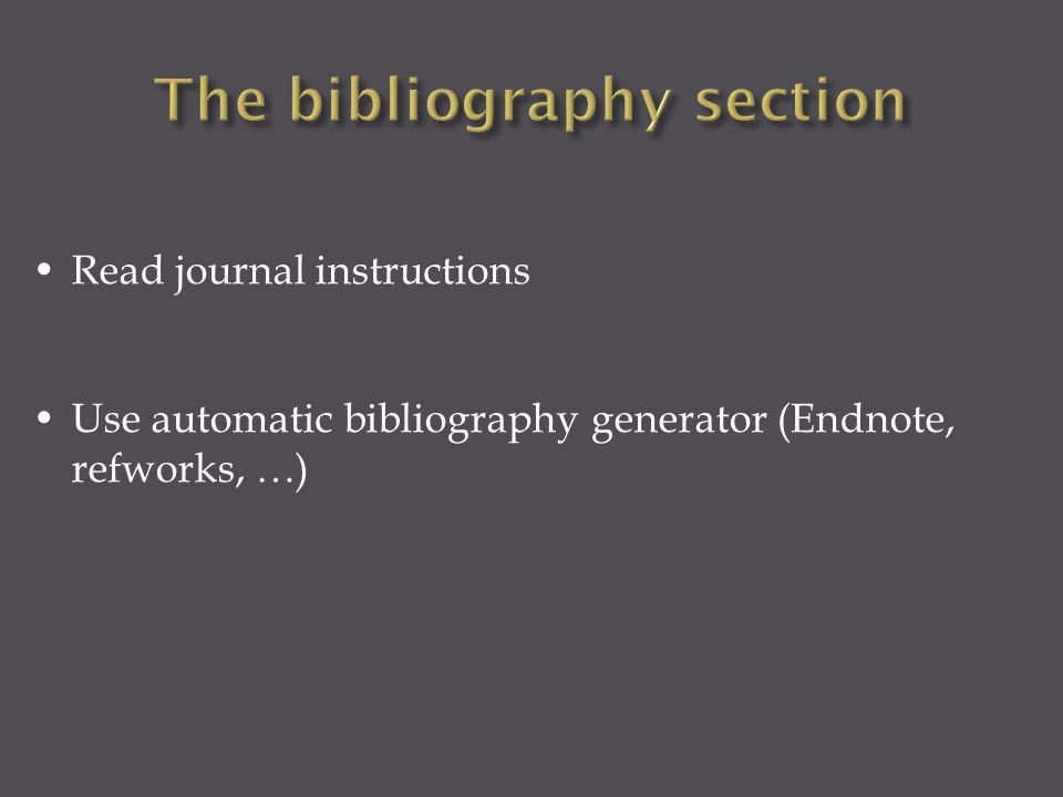 Read journal instructions Use automatic bibliography generator (Endnote, refworks, …)