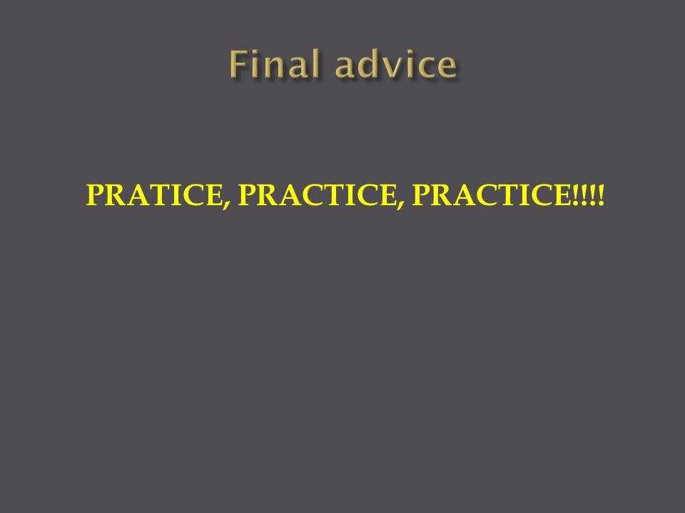 PRATICE, PRACTICE, PRACTICE!!!!