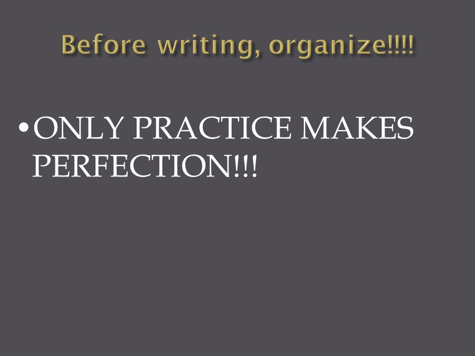 ONLY PRACTICE MAKES PERFECTION!!!