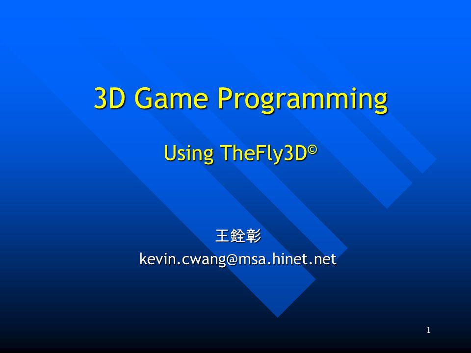 1 3D Game Programming Using TheFly3D © 王銓彰kevin.cwang@msa.hinet.net