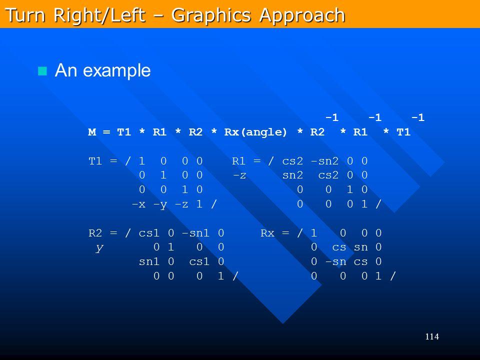 114 -1 -1 -1 M = T1 * R1 * R2 * Rx(angle) * R2 * R1 * T1 T1 = / 1 0 0 0 R1 = / cs2 -sn2 0 0 0 1 0 0 -z sn2 cs2 0 0 0 0 1 0 0 0 1 0 -x -y -z 1 / 0 0 0
