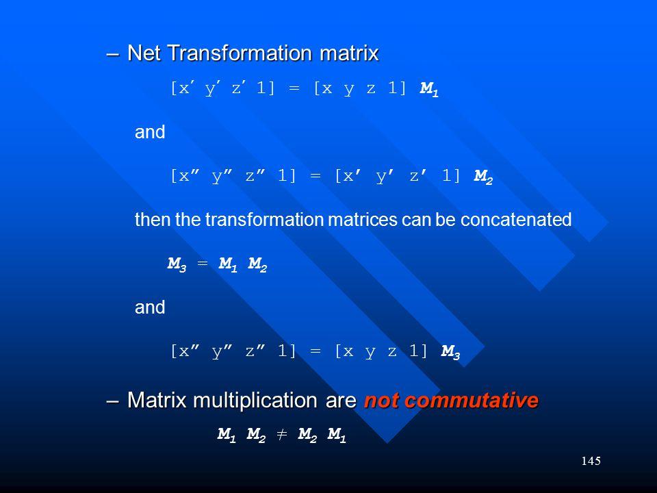 """145 –Net Transformation matrix –Matrix multiplication are not commutative [x ' y ' z ' 1] = [x y z 1] M 1 and [x"""" y"""" z"""" 1] = [x' y' z' 1] M 2 then the"""