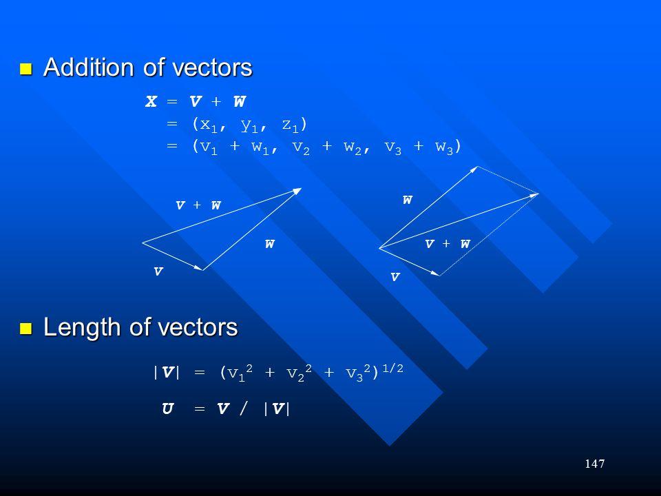 147 Addition of vectors Addition of vectors Length of vectors Length of vectors X = V + W = (x 1, y 1, z 1 ) = (v 1 + w 1, v 2 + w 2, v 3 + w 3 ) V W