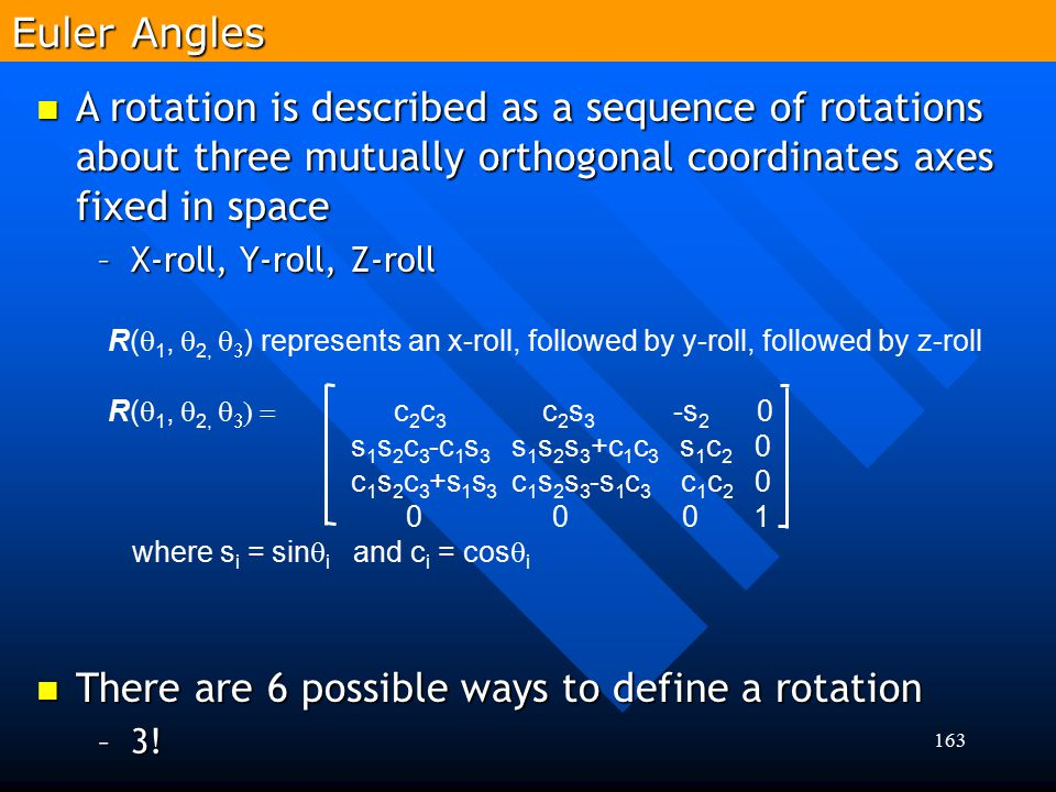 163 A rotation is described as a sequence of rotations about three mutually orthogonal coordinates axes fixed in space A rotation is described as a se