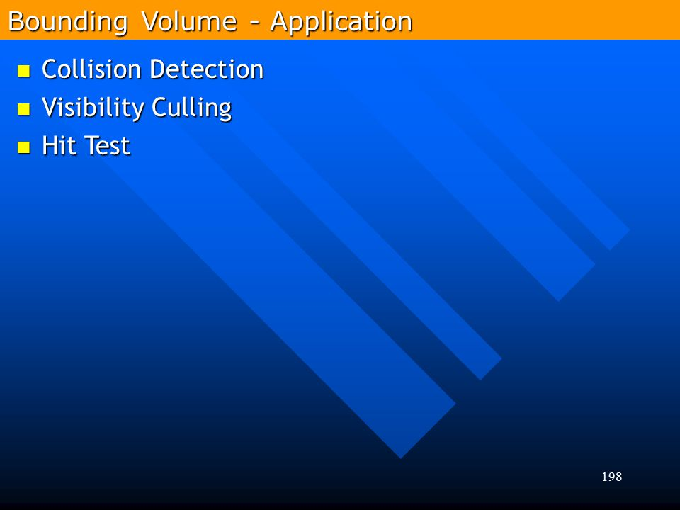 198 Collision Detection Collision Detection Visibility Culling Visibility Culling Hit Test Hit Test Bounding Volume - Application