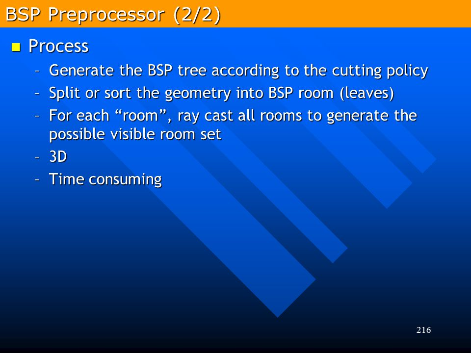 """216 Process Process –Generate the BSP tree according to the cutting policy –Split or sort the geometry into BSP room (leaves) –For each """"room"""", ray ca"""