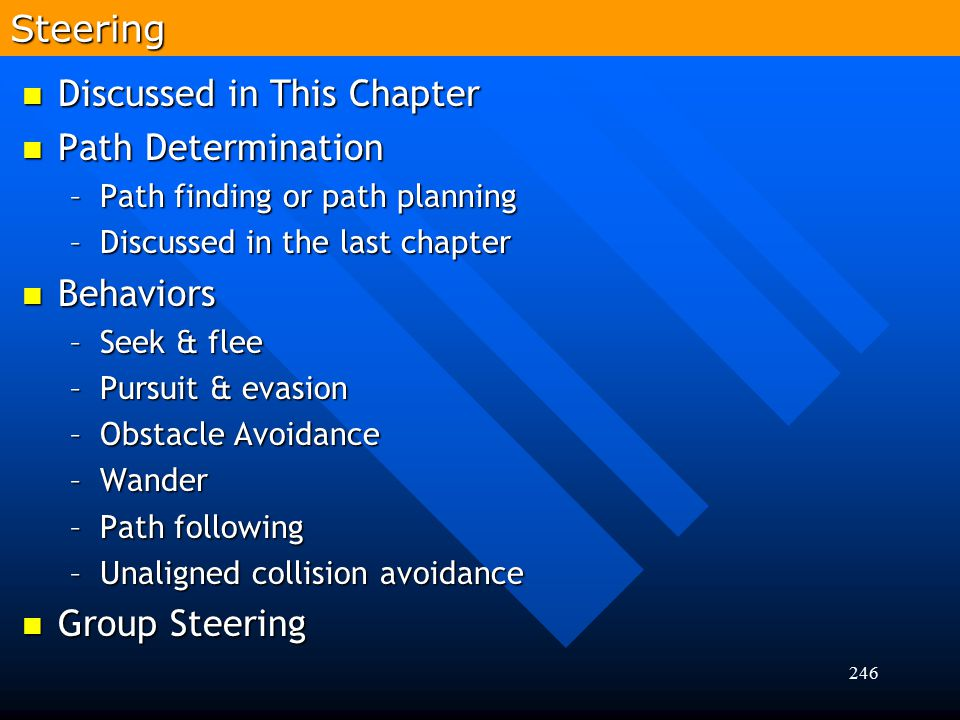 246 Discussed in This Chapter Discussed in This Chapter Path Determination Path Determination –Path finding or path planning –Discussed in the last ch