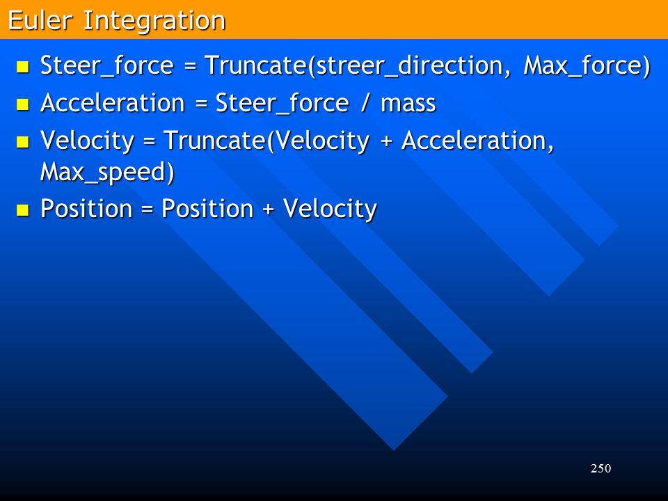 250 Steer_force = Truncate(streer_direction, Max_force) Steer_force = Truncate(streer_direction, Max_force) Acceleration = Steer_force / mass Accelera