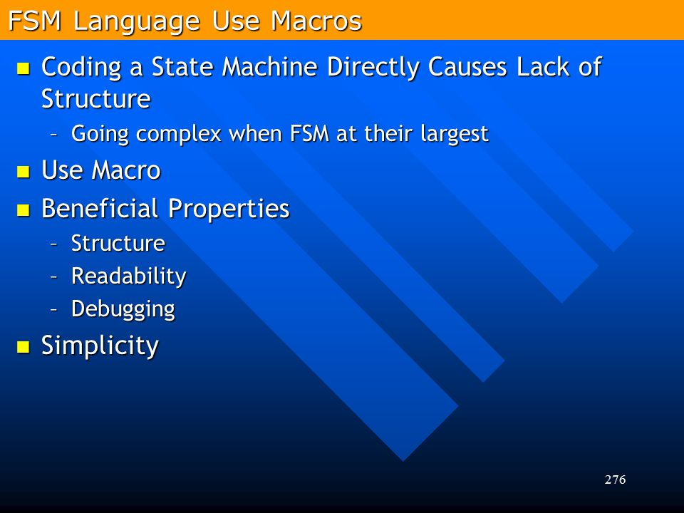 276 FSM Language Use Macros Coding a State Machine Directly Causes Lack of Structure Coding a State Machine Directly Causes Lack of Structure –Going c
