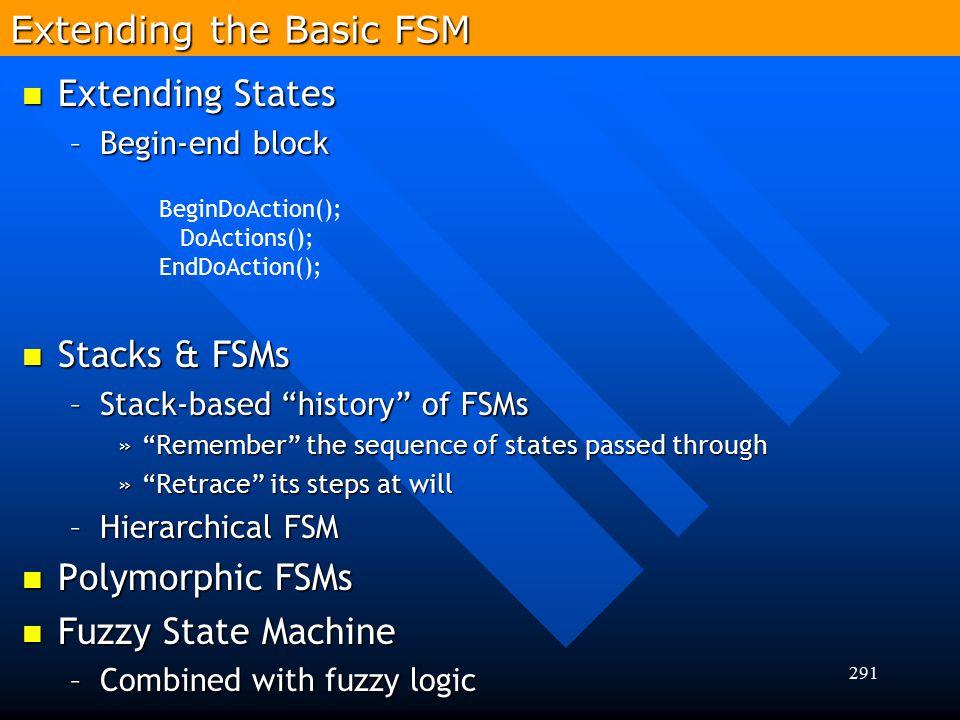 "291 Extending the Basic FSM Extending States Extending States –Begin-end block Stacks & FSMs Stacks & FSMs –Stack-based ""history"" of FSMs »""Remember"""