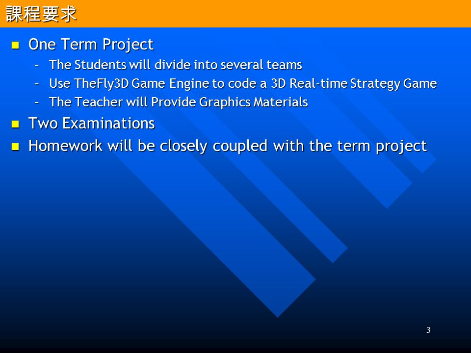 3 One Term Project One Term Project –The Students will divide into several teams –Use TheFly3D Game Engine to code a 3D Real-time Strategy Game –The T