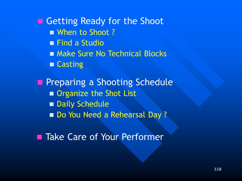 338 Getting Ready for the Shoot When to Shoot ? Find a Studio Make Sure No Technical Blocks Casting Preparing a Shooting Schedule Organize the Shot Li