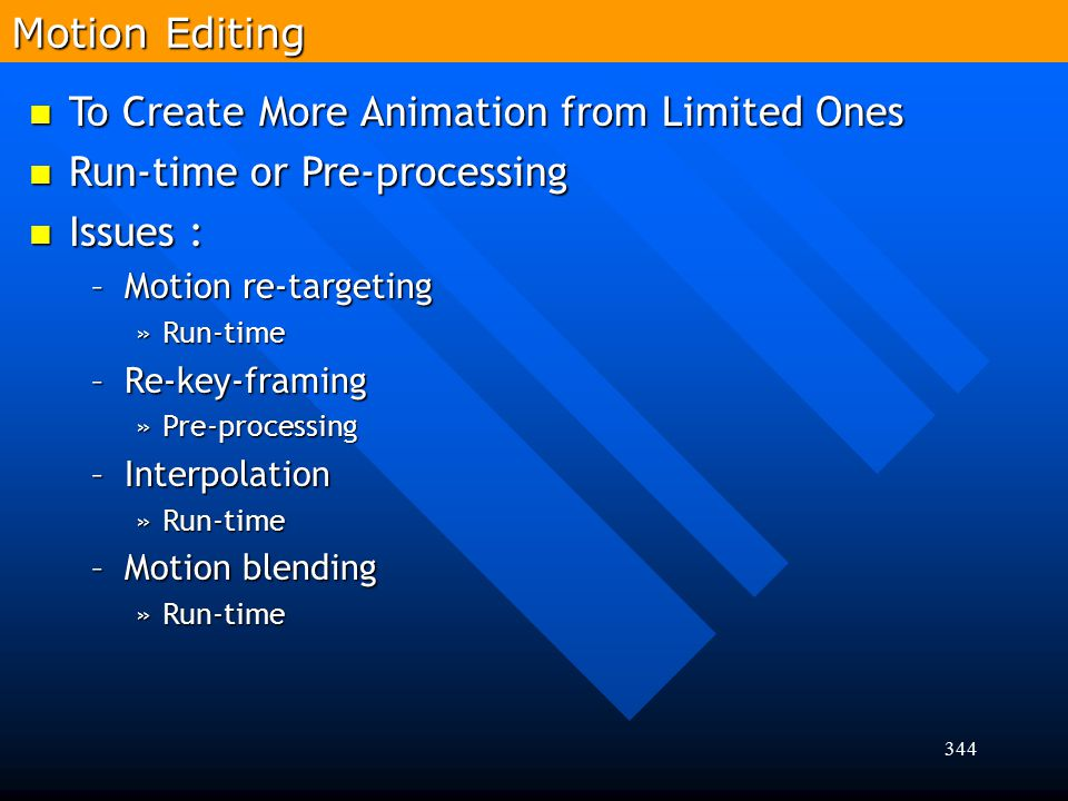 344 To Create More Animation from Limited Ones To Create More Animation from Limited Ones Run-time or Pre-processing Run-time or Pre-processing Issues