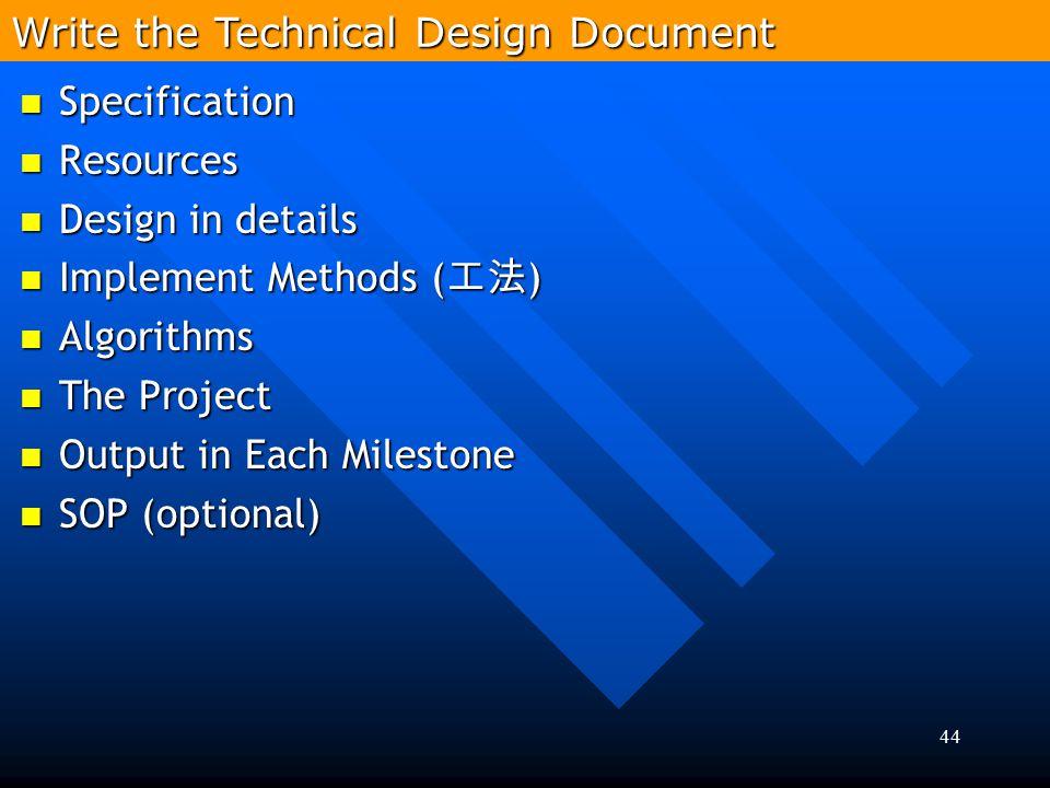 44 Specification Specification Resources Resources Design in details Design in details Implement Methods ( 工法 ) Implement Methods ( 工法 ) Algorithms Al