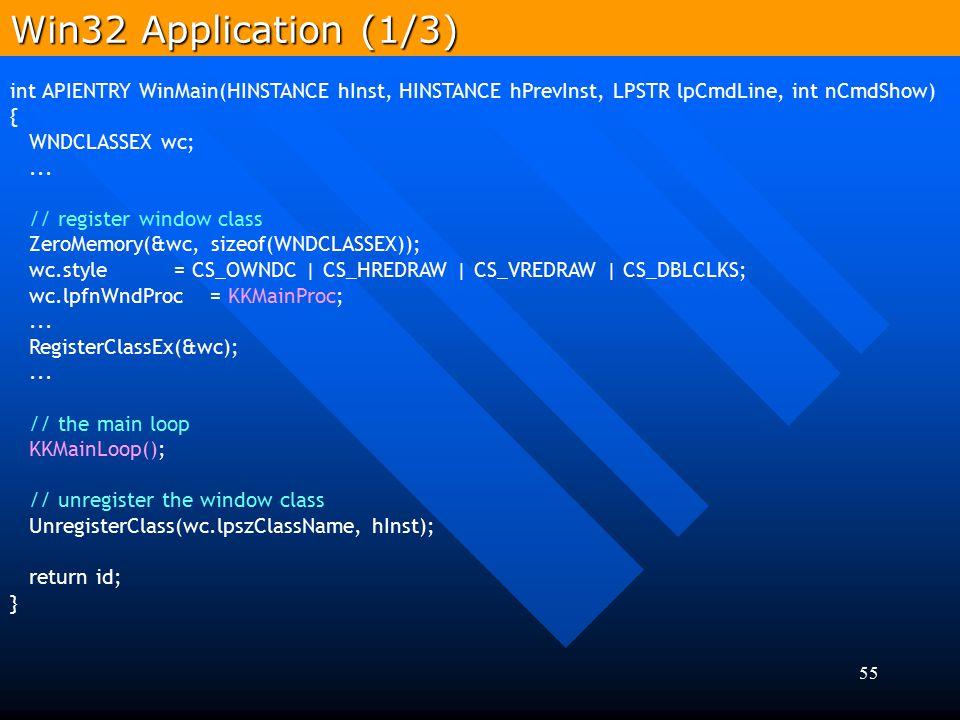 55 int APIENTRY WinMain(HINSTANCE hInst, HINSTANCE hPrevInst, LPSTR lpCmdLine, int nCmdShow) { WNDCLASSEX wc;... // register window class ZeroMemory(&