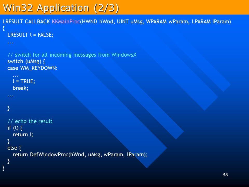 56 LRESULT CALLBACK KKMainProc(HWND hWnd, UINT uMsg, WPARAM wParam, LPARAM lParam) { LRESULT l = FALSE;... // switch for all incoming messages from Wi