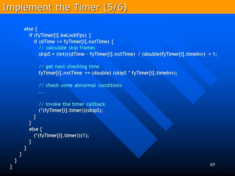65 else { if (fyTimer[i].beLockFps) { if (dTime >= fyTimer[i].nxtTime) { // calculate skip frames skipS = (int)((dTime - fyTimer[i].nxtTime) / (double