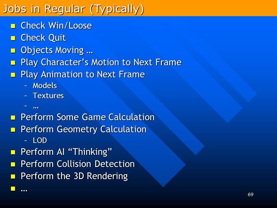 69 Check Win/Loose Check Win/Loose Check Quit Check Quit Objects Moving … Objects Moving … Play Character's Motion to Next Frame Play Character's Moti