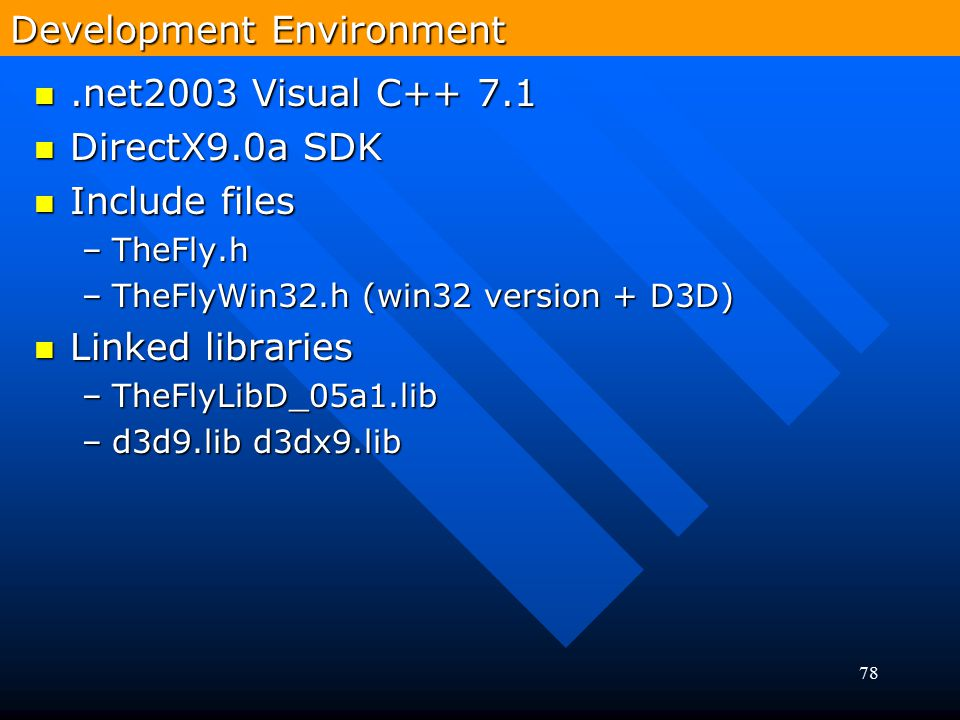 78 Development Environment.net2003 Visual C++ 7.1.net2003 Visual C++ 7.1 DirectX9.0a SDK DirectX9.0a SDK Include files Include files –TheFly.h –TheFly
